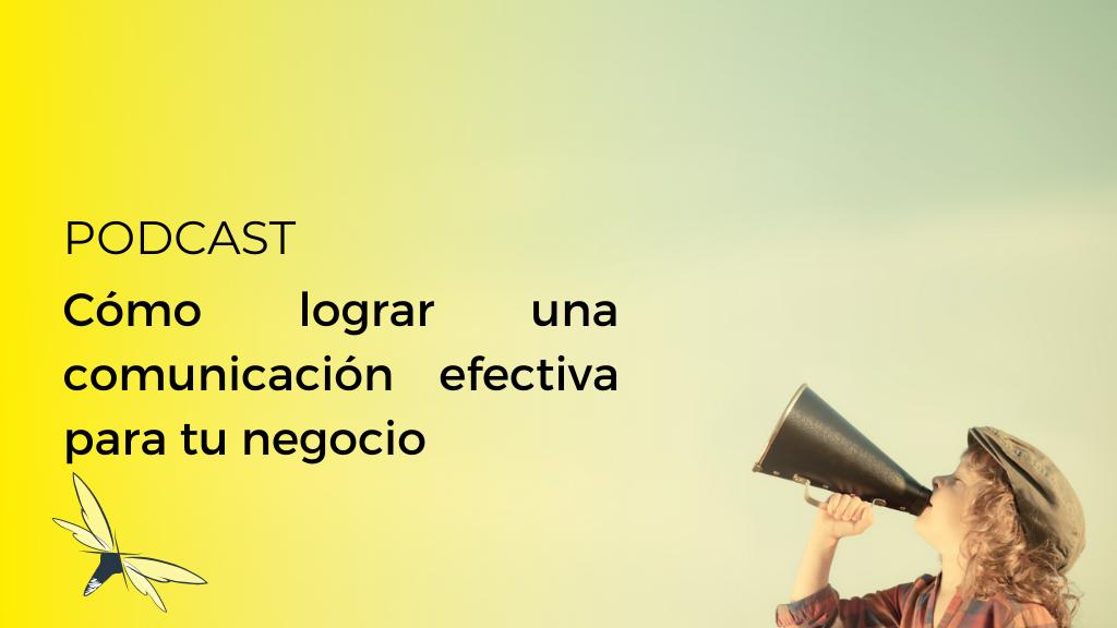 Cómo lograr una comunicación efectiva para tu negocio